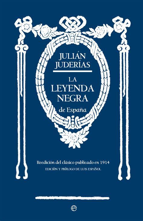libro imperiofobia y leyenda negra la leyenda negra de espa 241 a cat 225 logo www esferalibros com