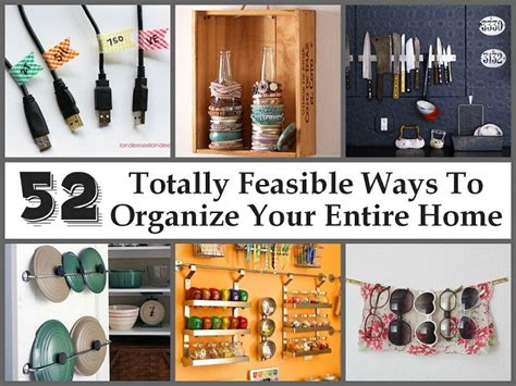 ways to organize your house 52 totally feasible ways to organize your entire home