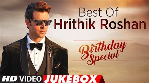 hrithik roshan movie song best of hrithik roshan songs birthday special video
