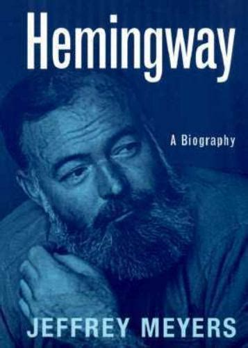 ernest hemingway life biography hemingway a biography by jeffrey meyers 1999 paperback