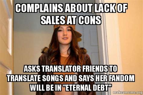 Scumbag Stacy Meme - complains about lack of sales at cons asks translator