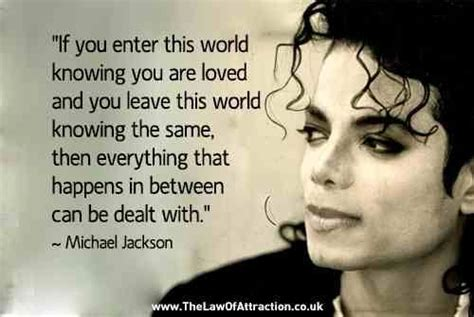 michael jackson biography quotes if you enter this world knowing you are loved and you