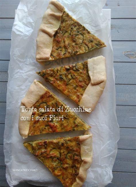 cucinare i fiori di zucchine torta salata di zucchine e suoi fiori mangioridoamo