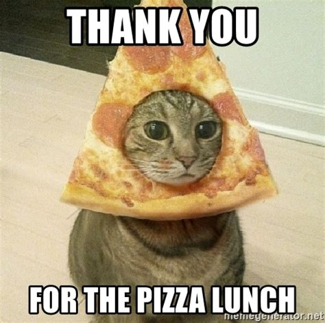 Pizza Meme - thank you for the pizza lunch pizza cats meme generator