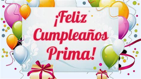 imagenes de feliz cumpleaños prima felicitaciones prima en tu cumplea 241 os palabras bonitas