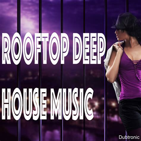latest deep house music free download various rooftop deep house music at juno download