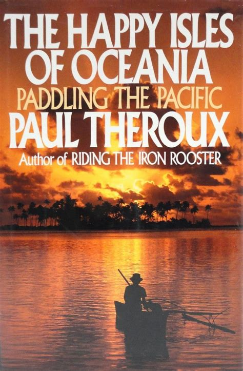 the happy isles of the happy isles of oceania paddling the pacific paul theroux 1992 boekmeter nl