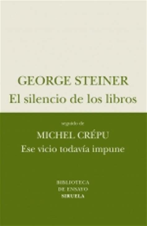libro el silencio de la el silencio de los libros george steiner comprar libro en fnac es