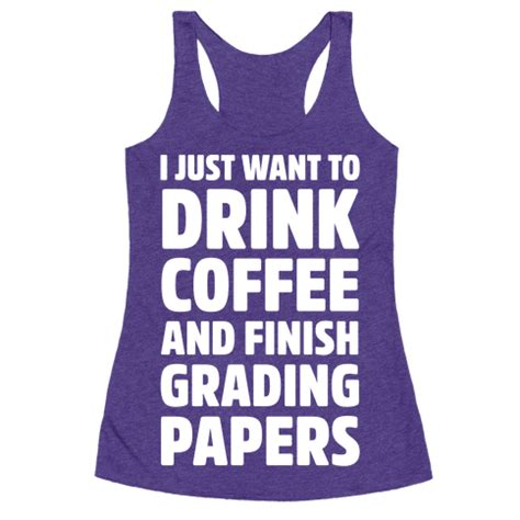 Kaos I Just Want To Drink Coffee Zero X Store i just want to drink coffee and finish grading papers t shirts tank tops sweatshirts and