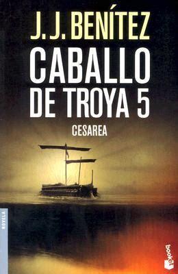 caballo de troya 5 cesarea caballo de troya 5 by j j ben 237 tez