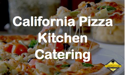 california pizza kitchen catering menu prices view here