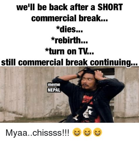 Commercial Memes - we ll be back after a short commercial break dies