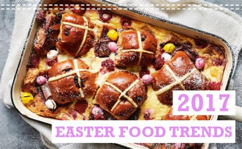 easter 2017 trends 2017 easter food trends food drink guides