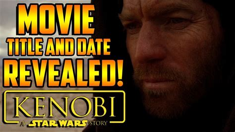 watch new star wars movie name and release date obi wan kenobi star wars movie new details title