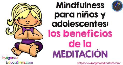 imagenes educativas de niños mindfulness para ni 241 os y adolescentes los beneficios de