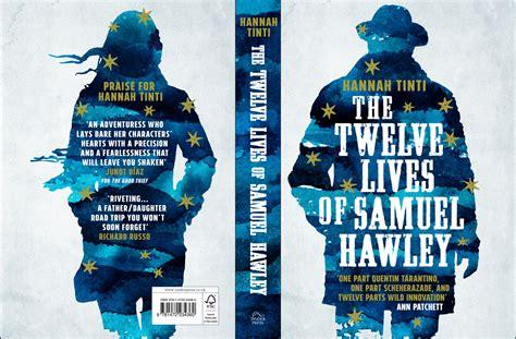 the twelve lives of samuel hawley a novel books the twelve lives of samuel hawley tinti