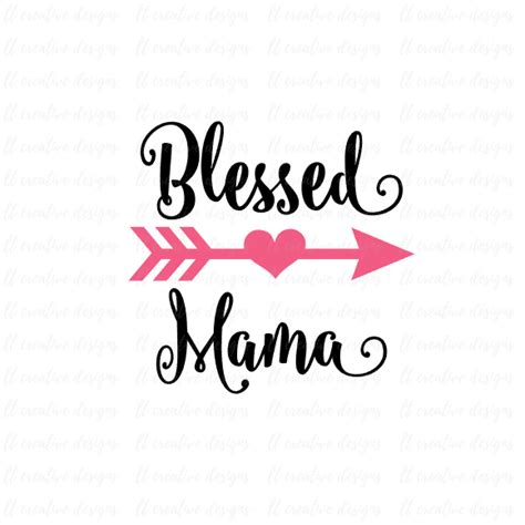 blessed to have mom blessed mama svg mama svg mother svg arrow mom svg