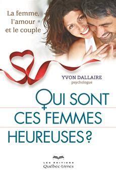 libro ces femmes incroyables qui livre qui sont ces femmes heureuses la femme l amour et le couple messageries adp