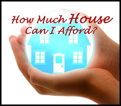 how expensive of a house can i afford determining how much house you can afford knowledge is power