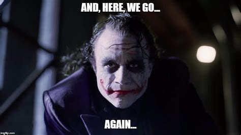 Dark Knight Joker Meme - and here we go imgflip