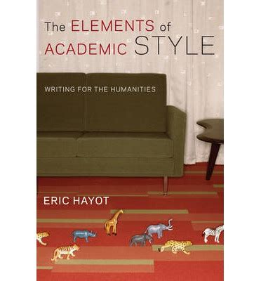 the elements of modern writing books the elements of academic style eric hayot 9780231168014