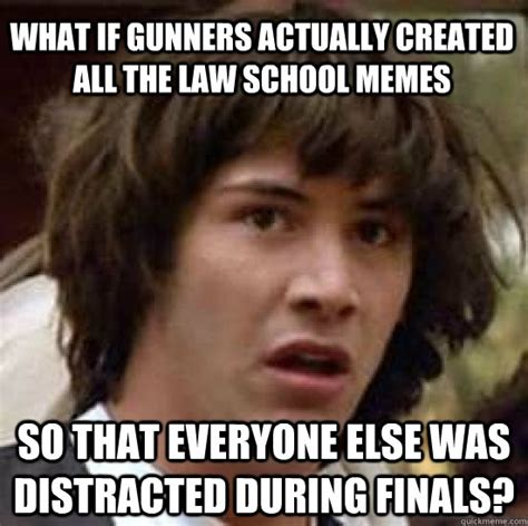 Law School Memes - what if gunners actually created all the law school memes