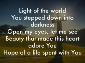 Light Of The World You Stepped Into Darkness Lyrics by Here I Am To Worship Here I Am To Bow Picture And Images