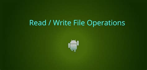 android tutorial read file android read write file operations exle