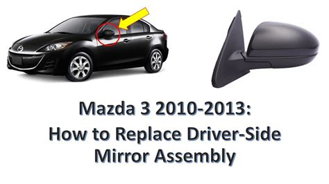 mazda 3 mirror mazda 3 2010 2013 how to replace driver side mirror
