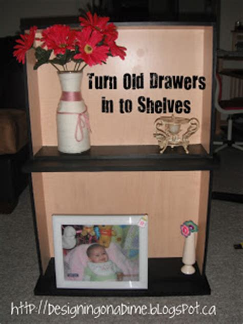 Turn Drawers Into Shelves by Designs Decor On A Dime Turning Drawers In To Shelves