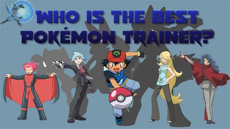 best trainers who is the best pok 233 mon trainer