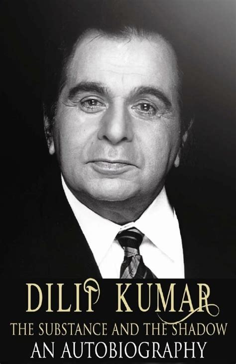 dilip kumar biography in hindi language dilip kumar the substance and the shadow an