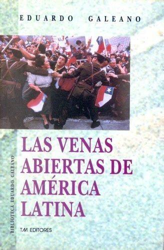 las venas abiertas de las venas abiertas de america latina 1995 edition open library