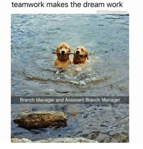 Teamwork Makes The Dreamwork Meme - teamwork makes the dream work drsmashlove branch manager