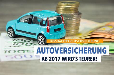 Autoversicherungen Teurer by Ab 2017 Autoversicherung Wird Teurer Heimarbeit De