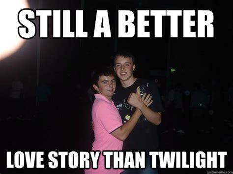 Still A Better Lovestory Than Twilight Meme - still a better love story than twilight misc quickmeme