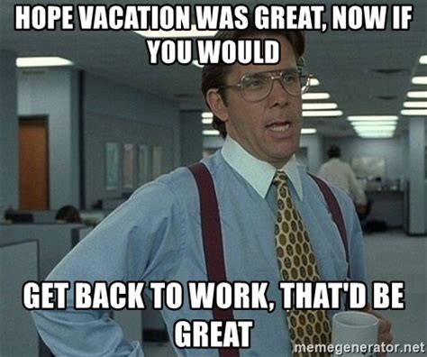 Back To Work Meme - work vacation meme pictures to pin on pinterest pinsdaddy