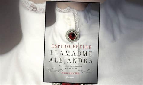 libro llamadme alejandra quot llamadme alejandra quot de espido freire premio azor 237 n 2017 leer hace crecer
