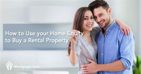how to buy a rental house how to use your home equity to buy a rental property mortgage info