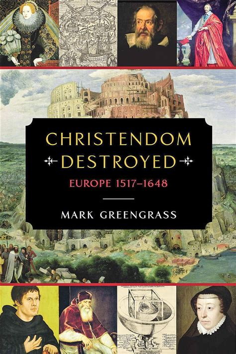 christendom destroyed europe 1517 1648 014197852x christendom destroyed european upheaval in 16th and