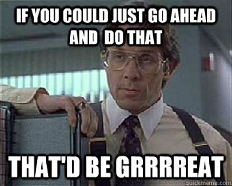Meme Office Space - if you could just go ahead and do that that d be grrrreat