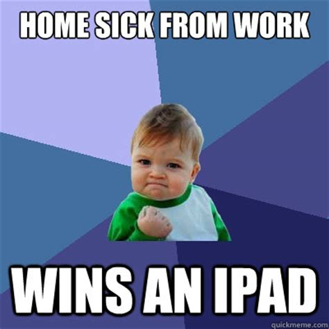 Sick Child Meme - home sick from work wins an ipad success kid quickmeme
