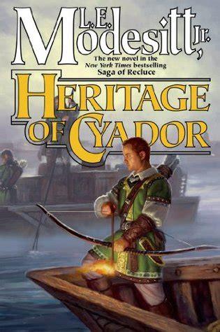 Heritage Of Cyador Saga Of Recluce heritage of cyador saga of recluce by l e modesitt jr