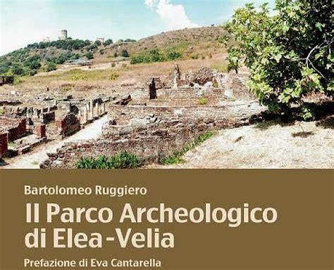 libro parco leggermente presentazione del libro il parco archeologico di elea velia