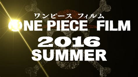 one piece new film 2016 one piece film announced for summer 2016 madman