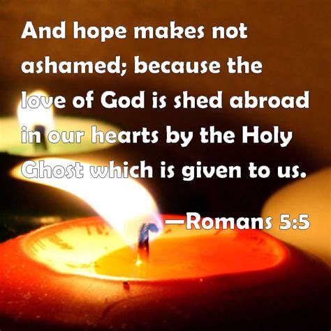The Of God Is Shed Abroad In Our Hearts by Romans 5 5 And Makes Not Ashamed Because The Of God Is Shed Abroad In Our Hearts By