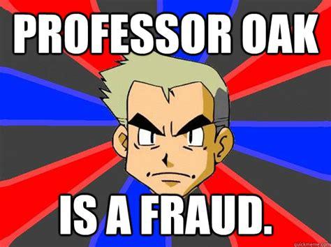 Prof Oak Memes - professor oak is a fraud professor oak quickmeme