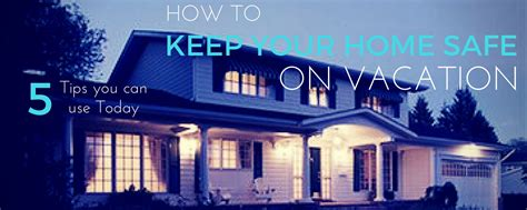 how to keep your home safe on vacation travellatte