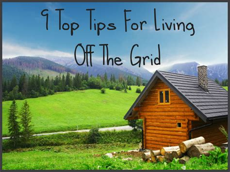 off grid living ideas 9 top tips for living off the grid