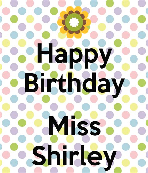 happy birthday shirley happy birthday miss shirley poster jhjswfhcbh keep